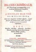 PRAXIS CRIMINALIS AD THEORICAM ACCOMODATA CIRCA MODUM FABRICANDI PROCESSUS CRIMINALES, A NICOLAO MARTINI OLIM TYPIS EDITA...